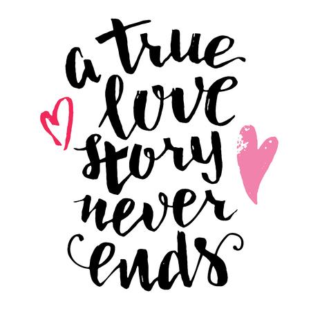 Una verdadera historia de amor nunca termina. caligrafía del cepillo, texto escrito a mano aislado sobre fondo blanco para la tarjeta del día de San Valentín, invitación de boda, camiseta o del cartel
