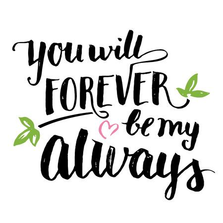 Vous serez toujours mon toujours. Calligraphie à la brosse, texte manuscrit isolé sur fond blanc pour carte de la Saint-Valentin, carte de mariage, t-shirt ou affiche