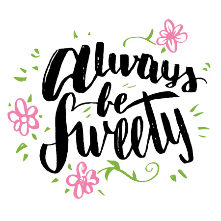 sweety: Always be sweety. Brush calligraphy, handwritten text isolated on white background for Valentines day card, wedding card, t-shirt or poster Illustration