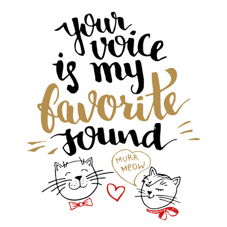 phrases: Your voice is my favorite sound. Brush calligraphy, handwritten text with hand drawn cats isolated on white background for Valentines day card, wedding card, t-shirt or poster