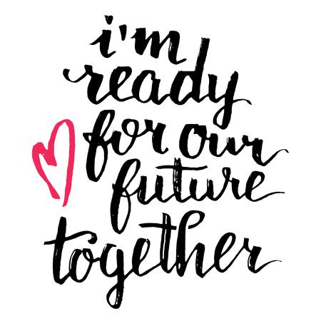 juntos: Estoy listo para nuestro futuro juntos. caligrafía del cepillo, texto escrito a mano aislado sobre fondo blanco para la tarjeta de Día de San Valentín, invitación de boda, camiseta o del cartel Vectores