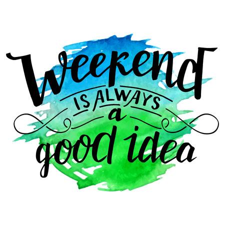 Fin de semana es siempre una buena idea. caligrafía moderna cita inspiradora. Cepillar inscripción escrita a mano en azul y verde Fondo de bienvenida de la acuarela aislado en blanco Ilustración de vector