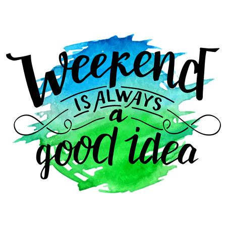 Weekend is always a good idea. Modern calligraphy inspirational quote. Brush handwritten inscription on blue and green watercolor splash background isolated on white Illusztráció