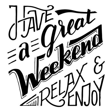 fin de semana: Tiene un gran fin de relajarse y disfrutar. letras de la mano y la caligrafía cita inspirada aislados sobre fondo blanco para las tarjetas, los carteles y las impresiones
