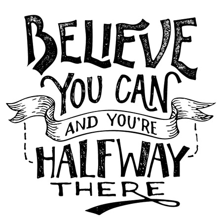 Believe you can and you're halfway there. Motivational hand lettering isolated on white background. Hand drawing