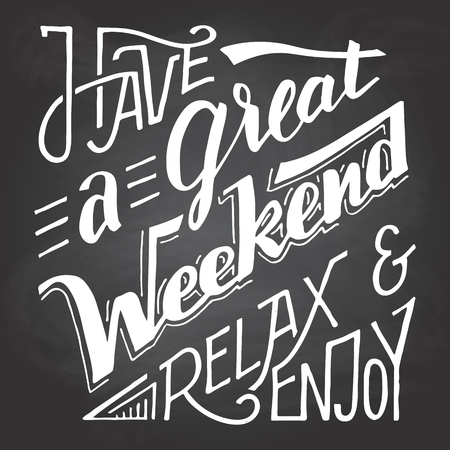 Have a great weekend relax and enjoy. Hand lettering and calligraphy inspirational quote isolated on blackboard background with chalk