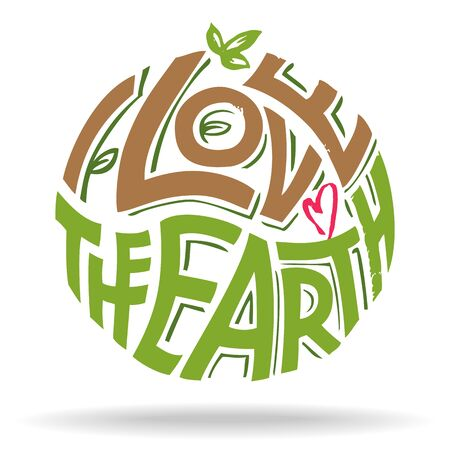 earth in hand: I love the Earth. Hand lettering label, t-shirt eco design for the Earth day isolated on white background
