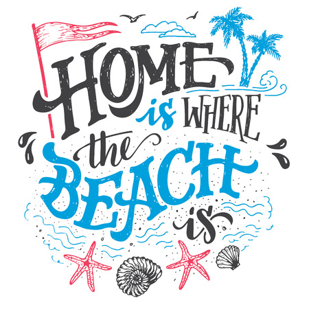 Home is where the beach is. Beach house decor hand drawn sign. Beach sign for rustic wall decor. Beachside cottage hand-lettering quote. Vintage typography illustration isolation on white background Vectores