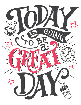 Today is going to be a great day. Inspirational quote hand-lettering card. Motivational typography for cards, wall prints and posters. Home decor plaque and sign isolation on white background Ilustração