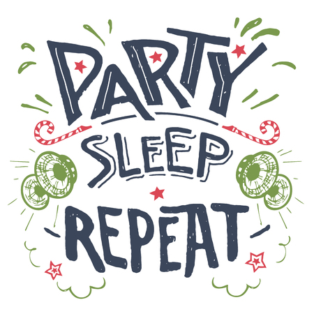fashion week: Party sleep repeat. Hand-drawn typography isolation on white background for fun t-shirts, cards, wall prints and posters