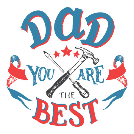 Dad you are the best. Father's day hand-lettering greeting card. Hand-drawn typography isolated on white background with crossed screwdriver and a hammer tools sketch