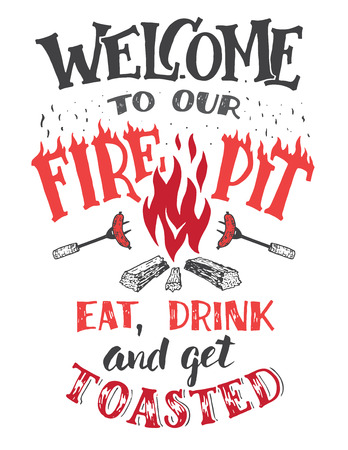Welcome to our fire pit. Eat, drink and get toasted. Hand lettering poster on white background. Hand drawn typography for holidays, weekends or any events for the backyard  イラスト・ベクター素材