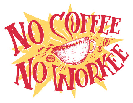 No coffee no workee. Hand lettering office sign means that without the coffee, you'll get no work. Hand drawn t-shirt design isolated on white background. Motivational quote