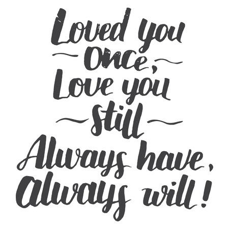 explanation: Love you once, love you still. Always have, always will. Brush calligraphy love phrase . Handwritten explanation of love isolated on white background. Love quote modern calligraphy