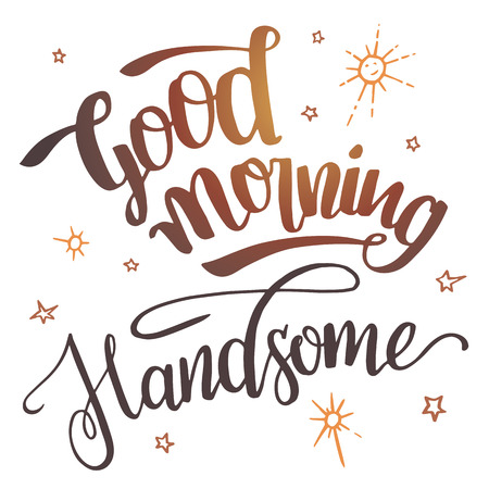darling: Good morning handsome. Brush calligraphy isolated on white background. Hand drawn typography design for greeting cards, posters and wall prints