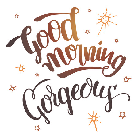 gorgeous: Good morning gorgeous. Brush calligraphy isolated on white background. Hand drawn typography design for greeting cards, posters and wall prints Illustration