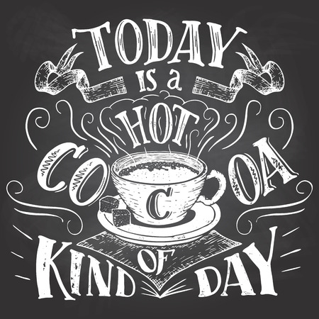 hot announcement: Today is a hot cocoa kind of day. Hand lettering chalkboard. Cafe sign on blackboard background with chalk. Advertising of hot cocoa drink