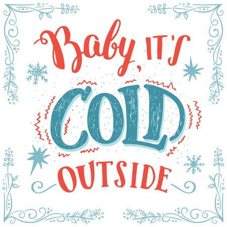 outside: Baby its cold outside. Christmas romantic typography. Hand-lettering greeting card with hand drawn frame isolated on white background