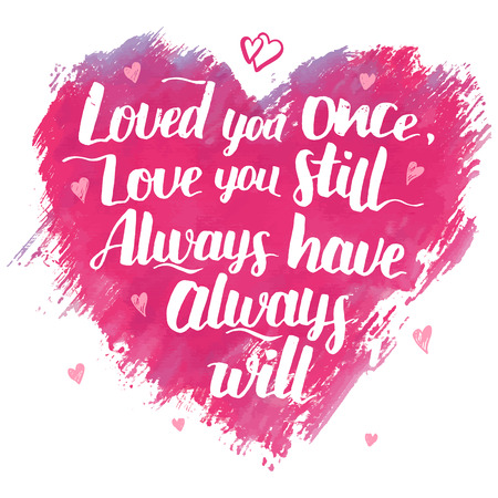 Love you once, love you still. Always have, always will. Brush calligraphy love phrase. Handwritten love quote for Valentines day on watercolor heart background isolated on white. Wedding poem