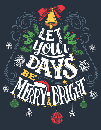 be: Let your days be merry and bright. Christmas greeting card with hand lettering and hand drawings