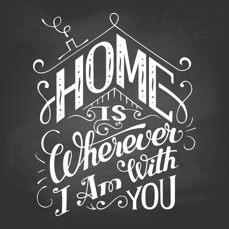 Home is wherever I am with you. Chalkboard wall sign. Hand-lettering on blackboard background with chalk. Decorative typography Ilustração