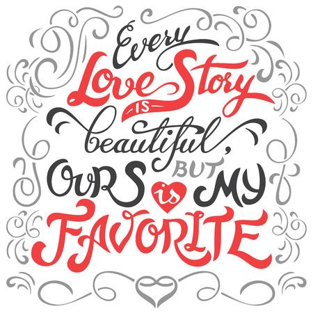 Elk liefdesverhaal is mooi, maar de onze is mijn favoriet. Hand lettering liefde citaat geïsoleerd op een witte achtergrond. Typografie ontwerp Stock Illustratie