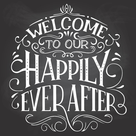 Welcome to our happily ever after. Chalkboard welcome sign. Hand-lettering on blackboard background with chalk. Decorative typography