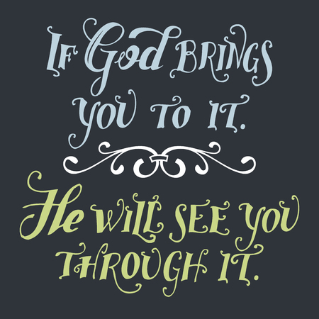 virtue: If god brings you to it. He will see you through it. Bible quote, hand-lettering