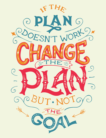 plan: If the plan doesnt work, change the plan, but not the goal. Hand-lettering motivation quote