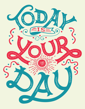 Today is your day. Motivation and inspiration hand-lettering quote, home decor sign, poster design