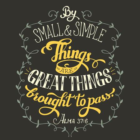 Door kleine en eenvoudige dingen worden goede dingen verwezenlijkt. Bijbelcitaat, Alma 37: 6. Hand-lettering, home decor teken