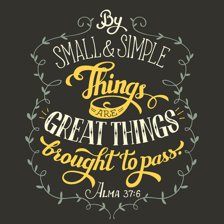 Małe i proste rzeczy urzeczywistniają wielkie rzeczy. Cytat z Biblii: Alma 37: 6. Napis odręczny, znak wystroju domu