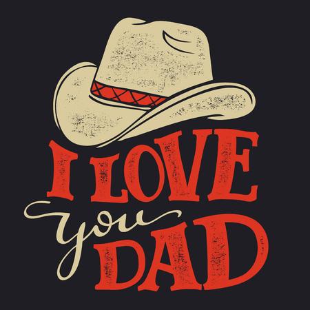 아빠 사랑 해요. 카우보이 모자와 함께 아버지의 날 인사말 카드. 복고 스타일의 손으로 그려진 타이포그래피