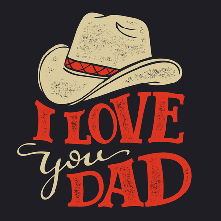 I love you Dad. Fathers Day greeting card with cowboy hat. Hand drawn typography in retro style Illustration