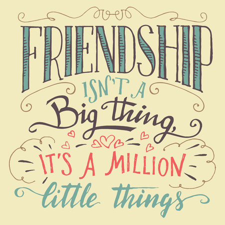 Friendship isnt a big thing - its a million little things. Hand-lettering and calligraphy motivational quote. Hand-drawn typography sign
