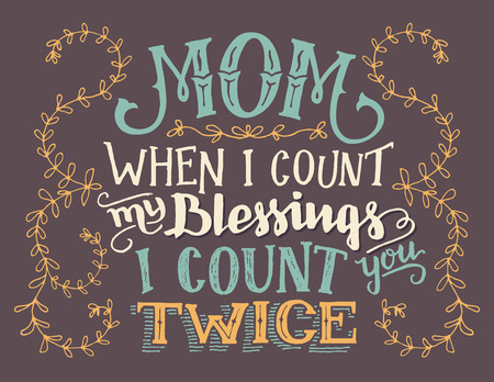 Mom, when I count my blessings I count you twice. Hand lettering home decor sign. Hand-drawn typography quote Ilustração