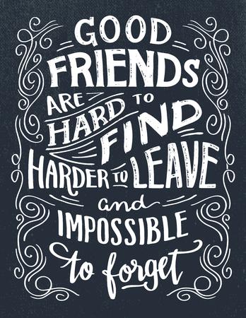 Ciężko znaleźć dobrych przyjaciół, trudniej opuścić i nie da się zapomnieć. Cytat z napisem strony. Ręcznie rysowane znak typografii