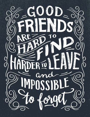 Los buenos amigos son difíciles de encontrar, más difíciles de dejar e imposibles de olvidar. Cita de letras a mano. Signo de tipografía dibujada a mano