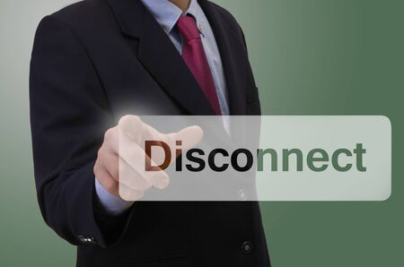 disconnect: Business man touching touchscreen with message - Disconnect