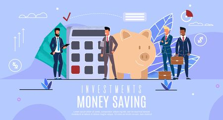 Bright Poster Investments Money Saving Lettering. Banner Men Count on Background Calculator. Informational Flyer Near Big Piggy Bank. People in Suits Look at Head. Vector Illustration.
