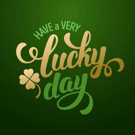 lucky day: Calligraphic Inscription with Wishes a Very Lucky Day for Saint Patricks Day. Shamrock - Talisman for Success, Wealth. Hand Drawn Lettering. Vector Illustration.