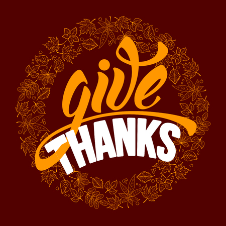 give thanks: Thanksgiving greeting card with autumn leaves and calligraphy inscription Give Thanks. Rounded design. Happy Thanksgiving Day template. Vector stock illustration. Illustration