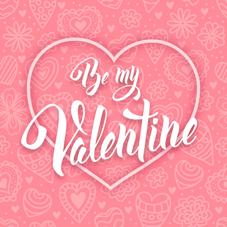 Be my Valentine. Original hand lettering, calligraphy by brush. Typography design for romantic cards or invitations for Valentines Day with unusual pattern on background. Vector illustration.