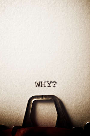 Ask why? written with a typewriter.