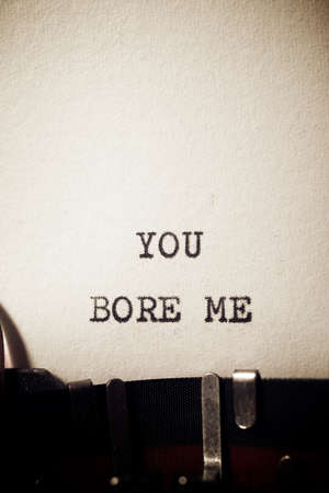 You bore me phrase written with a typewriter.