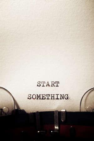 Start something phrase written with a typewriter.
