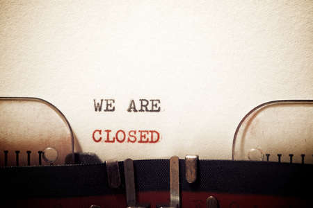 We are closed phrase written with a typewriter.