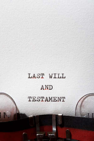 Last will and testament phrase written with a typewriter.
