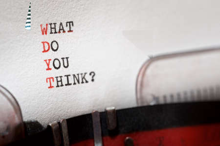 What do you think question written with a typewriter.