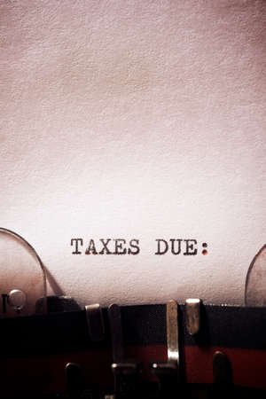 Taxes due phrase written with a typewriter.